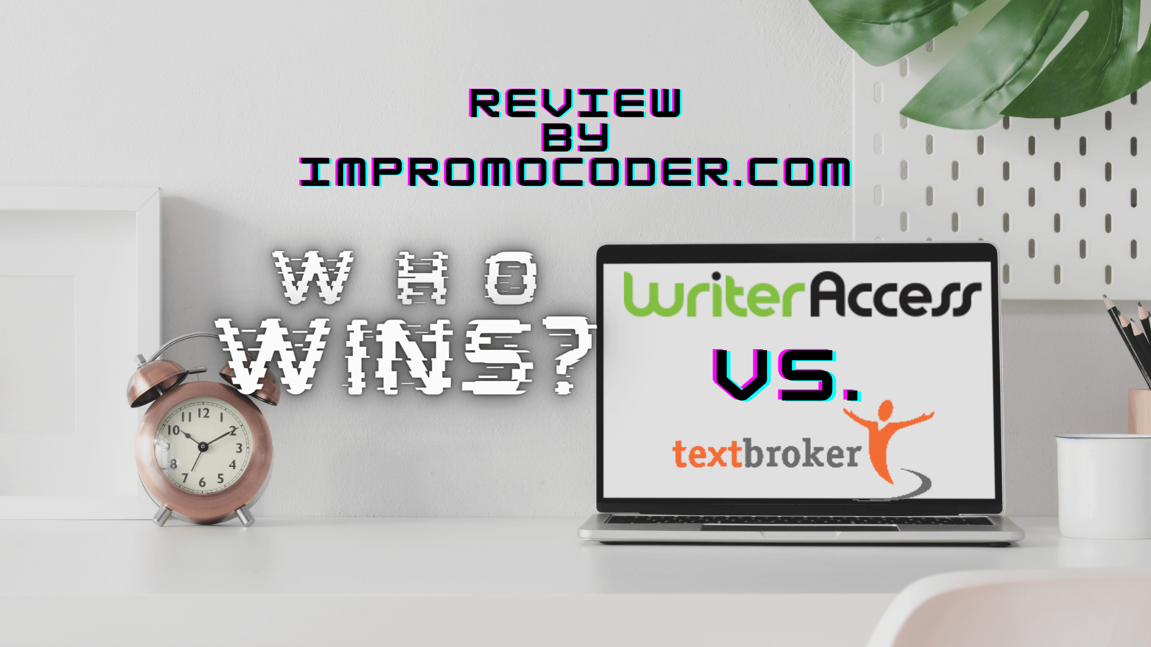 WriterAccess vs TextBroker Comparison - Who Wins?